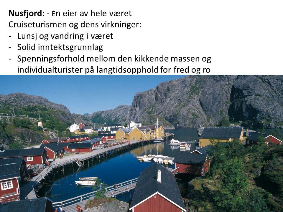 Nusfjord: - É n eier av hele været Cruiseturismen og dens virkninger: -Lunsj og vandring i været -Solid inntektsgrunnlag -Spenningsforhold mellom den kikkende massen og individualturister på langtidsopphold for fred og ro