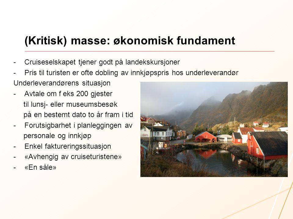 (Kritisk) masse: økonomisk fundament -Cruiseselskapet tjener godt på landekskursjoner -Pris til turisten er ofte dobling av innkjøpspris hos underleve