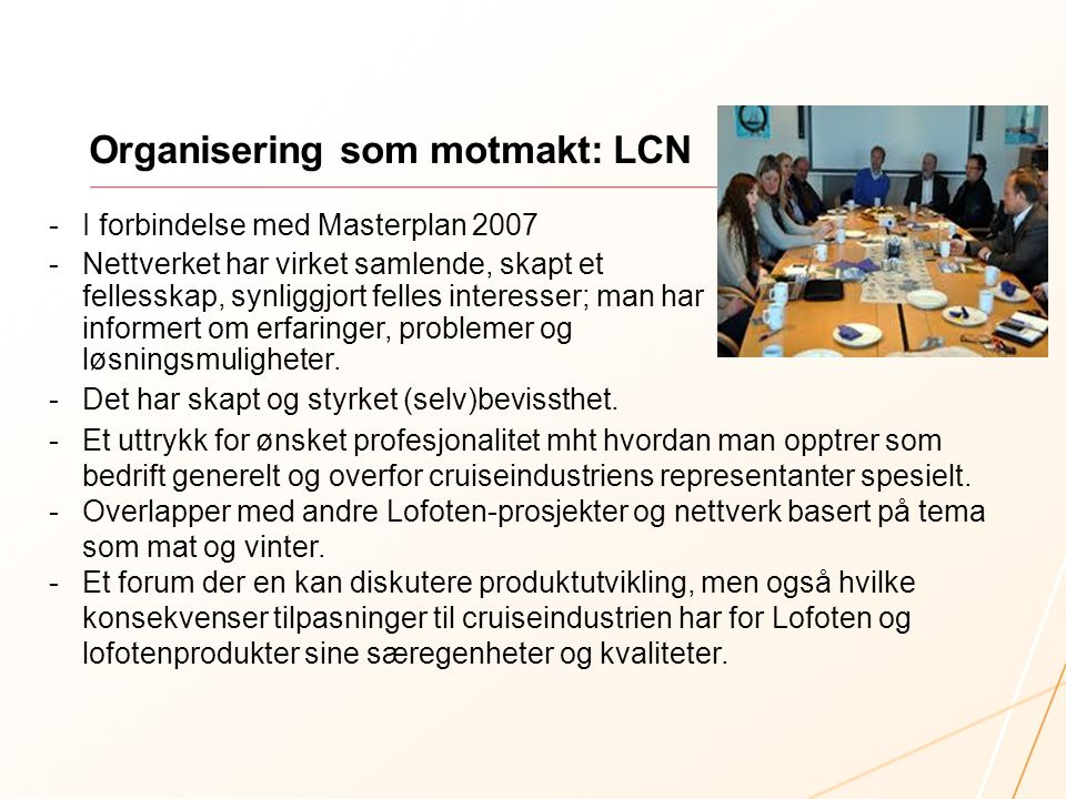 Organisering som motmakt: LCN -I forbindelse med Masterplan 2007 -Nettverket har virket samlende, skapt et fellesskap, synliggjort felles interesser; man har informert om erfaringer, problemer og løsningsmuligheter.