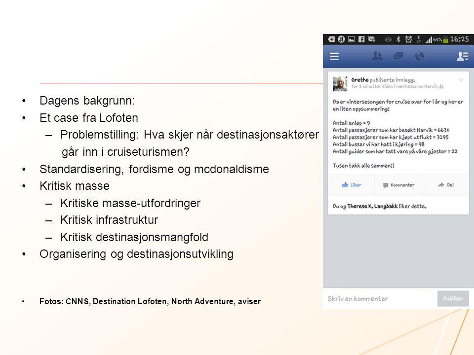 •Dagens bakgrunn: •Et case fra Lofoten –Problemstilling: Hva skjer når destinasjonsaktører går inn i cruiseturismen? •Standardisering, fordisme og mcd