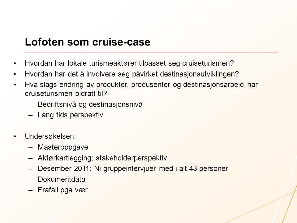 Lofoten som cruise-case •Hvordan har lokale turismeaktører tilpasset seg cruiseturismen? •Hvordan har det å involvere seg påvirket destinasjonsutvikli