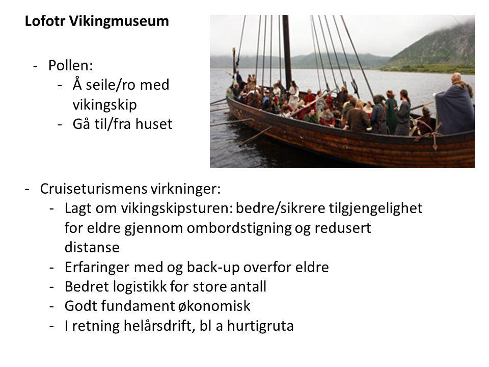 Lofotr Vikingmuseum -Pollen: -Å seile/ro med vikingskip -Gå til/fra huset -Cruiseturismens virkninger: -Lagt om vikingskipsturen: bedre/sikrere tilgje
