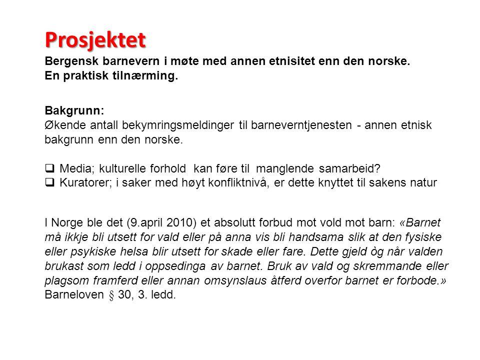 Bakgrunn: Økende antall bekymringsmeldinger til barneverntjenesten - annen etnisk bakgrunn enn den norske.  Media; kulturelle forhold kan føre til ma