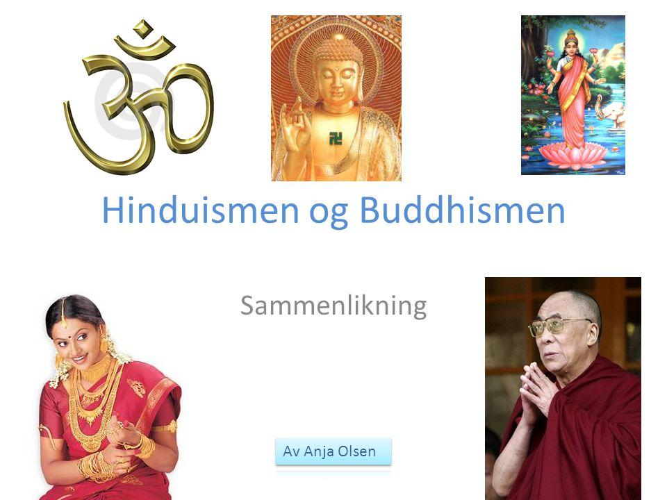 Innledning Mye er likt i hinduismen og buddhismen.