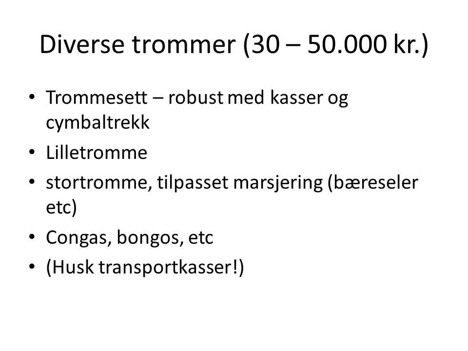 Diverse trommer (30 – 50.000 kr.) • Trommesett – robust med kasser og cymbaltrekk • Lilletromme • stortromme, tilpasset marsjering (bæreseler etc) • C