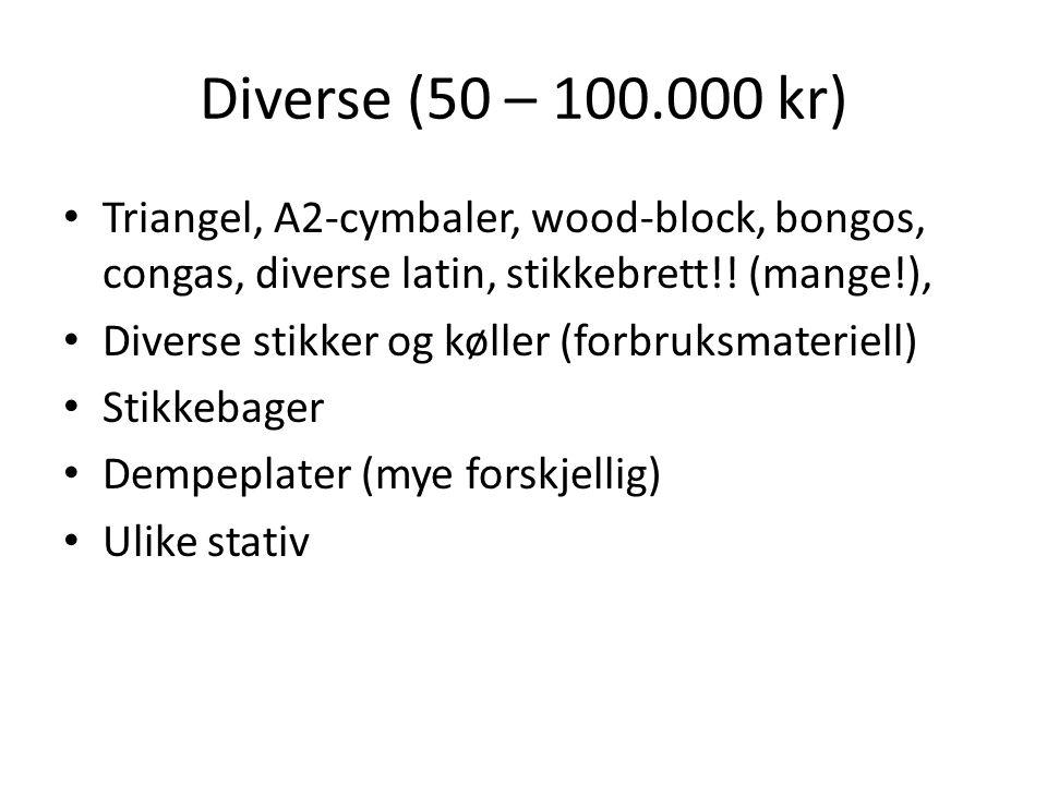 Diverse (50 – 100.000 kr) • Triangel, A2-cymbaler, wood-block, bongos, congas, diverse latin, stikkebrett!! (mange!), • Diverse stikker og køller (for