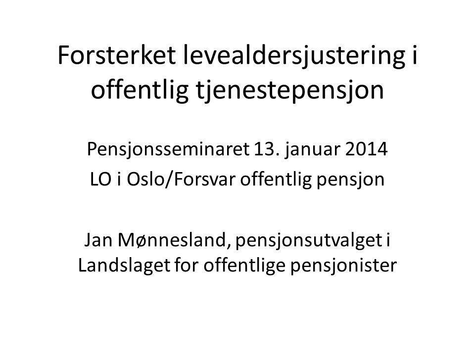 Forsterket levealdersjustering i offentlig tjenestepensjon Pensjonsseminaret 13.