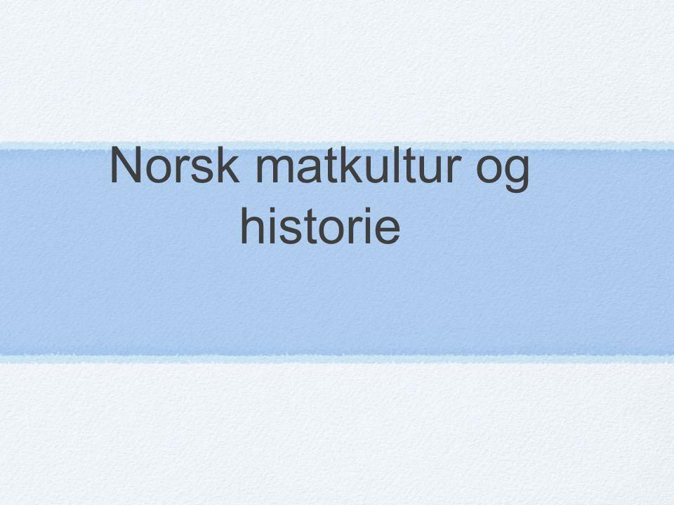 Hva er norsk mattradisjon.Hva kjennetegner den norske matkulturen.