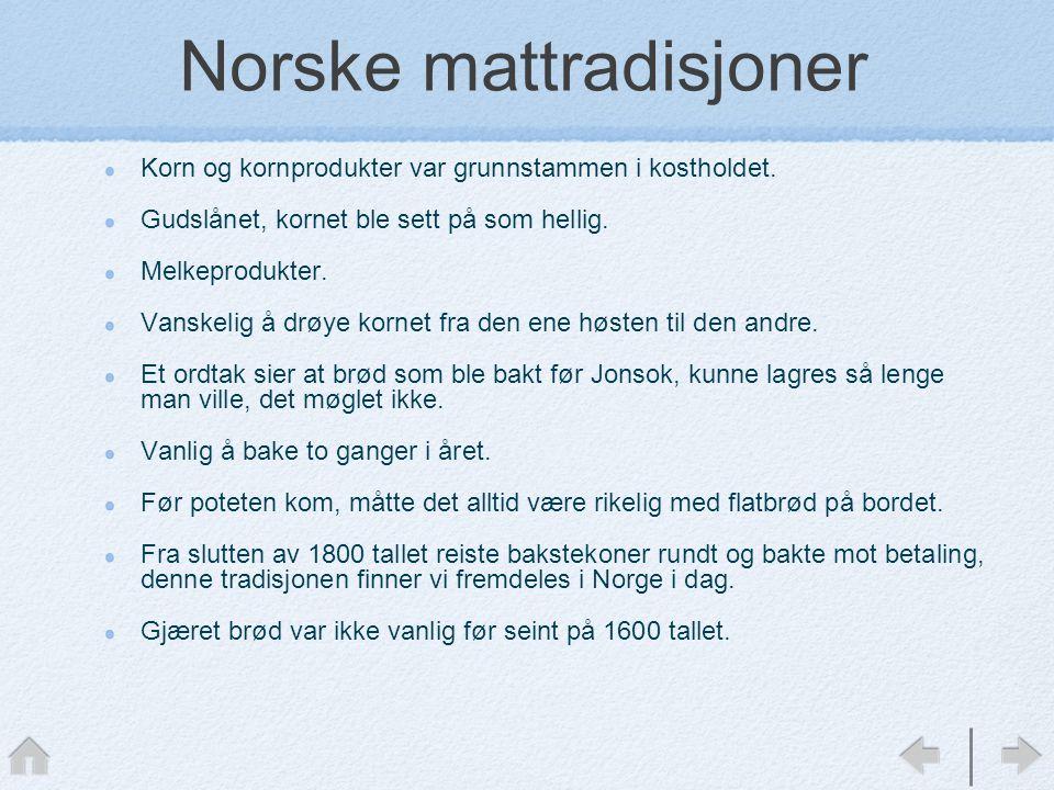Norske mattradisjoner Korn og kornprodukter var grunnstammen i kostholdet.