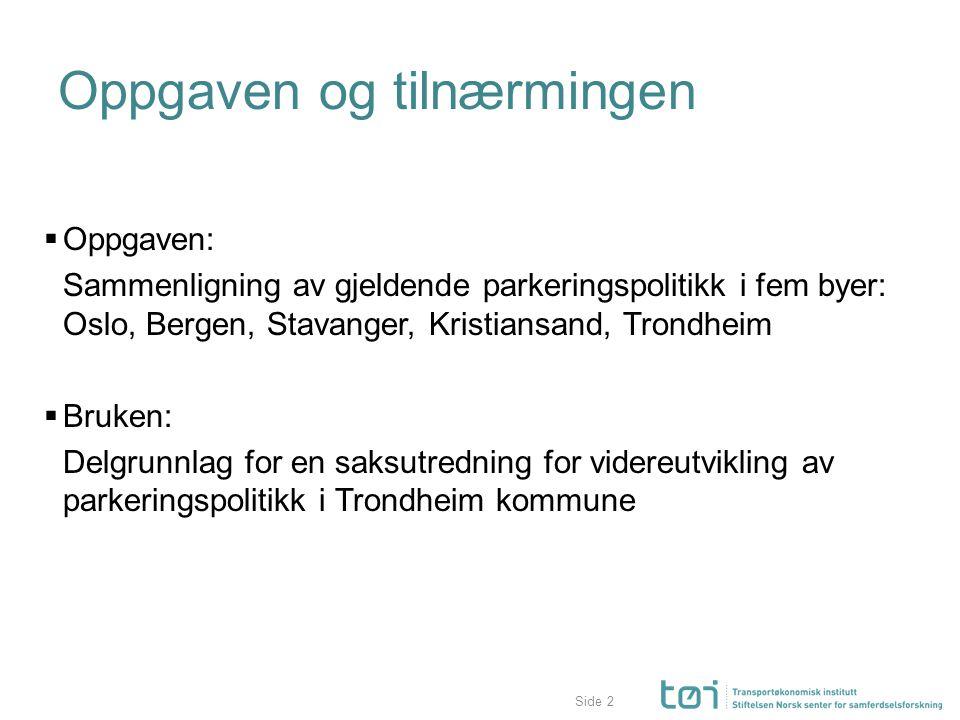 Side Oppgaven og tilnærmingen  Oppgaven: Sammenligning av gjeldende parkeringspolitikk i fem byer: Oslo, Bergen, Stavanger, Kristiansand, Trondheim 