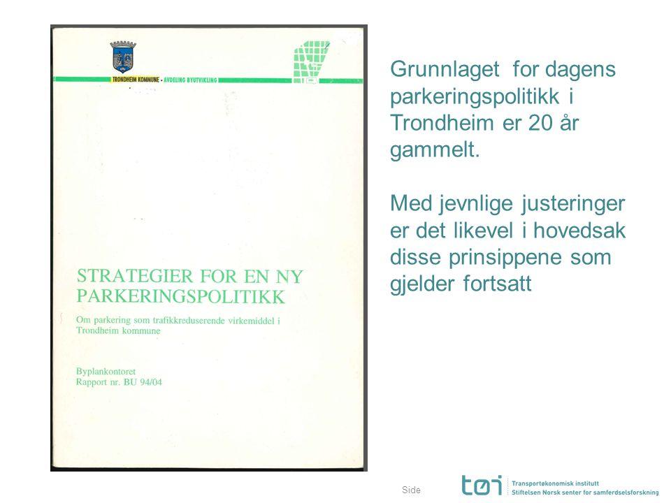 Side Grunnlaget for dagens parkeringspolitikk i Trondheim er 20 år gammelt. Med jevnlige justeringer er det likevel i hovedsak disse prinsippene som g
