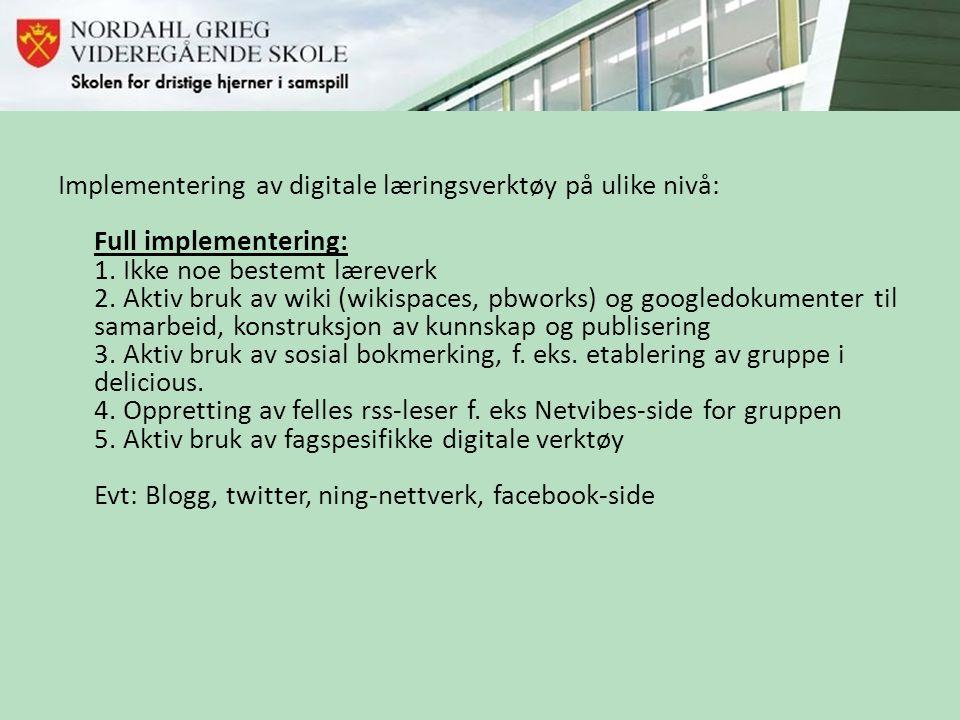 Implementering av digitale læringsverktøy på ulike nivå: Full implementering: 1. Ikke noe bestemt læreverk 2. Aktiv bruk av wiki (wikispaces, pbworks)