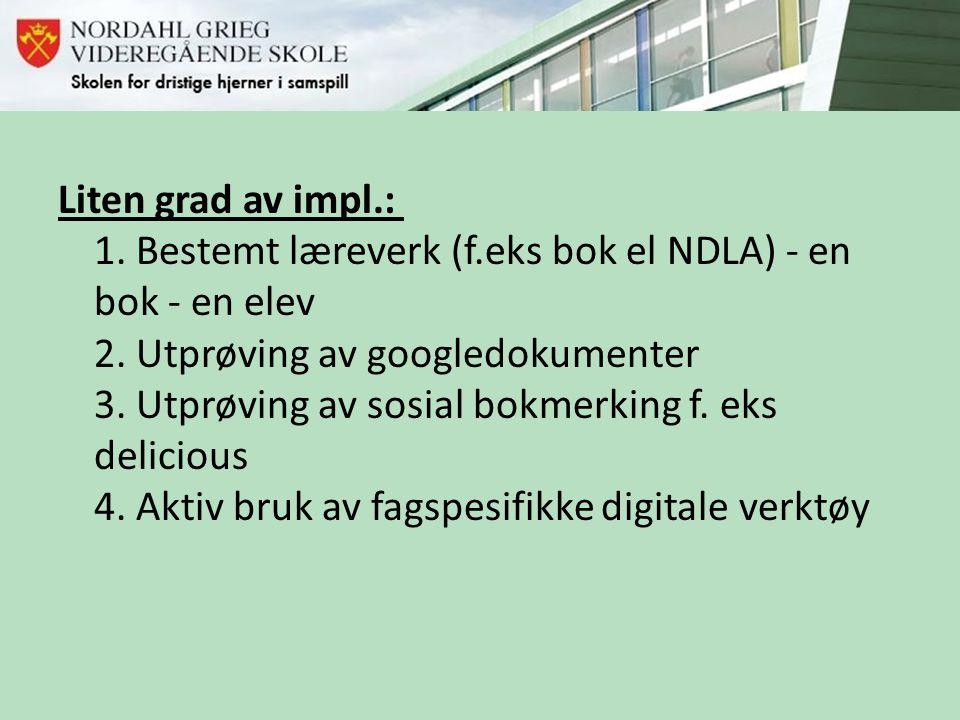 Liten grad av impl.: 1. Bestemt læreverk (f.eks bok el NDLA) - en bok - en elev 2. Utprøving av googledokumenter 3. Utprøving av sosial bokmerking f.