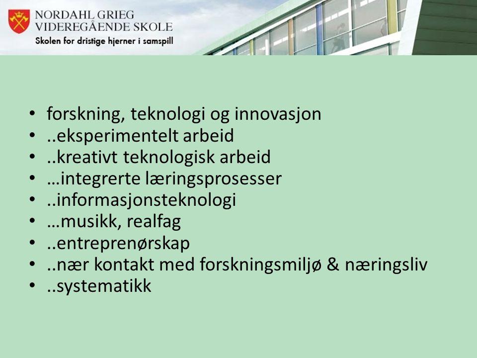 • forskning, teknologi og innovasjon •..eksperimentelt arbeid •..kreativt teknologisk arbeid • …integrerte læringsprosesser •..informasjonsteknologi •