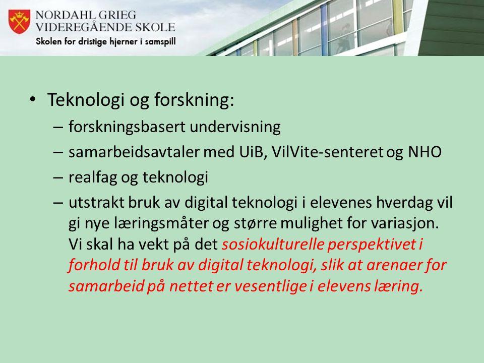 • Teknologi og forskning: – forskningsbasert undervisning – samarbeidsavtaler med UiB, VilVite-senteret og NHO – realfag og teknologi – utstrakt bruk