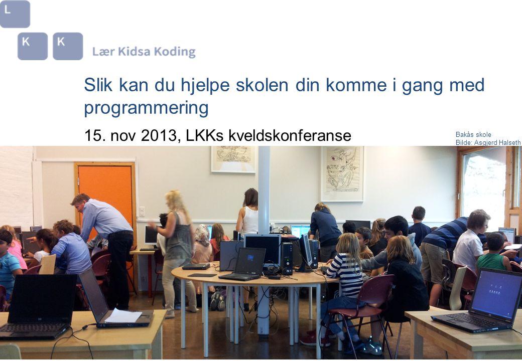 Slik kan du hjelpe skolen din komme i gang med programmering 15. nov 2013, LKKs kveldskonferanse Bakås skole Bilde: Asgjerd Halseth