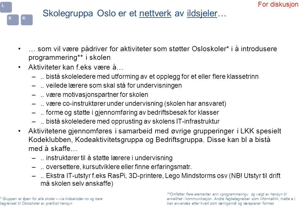 Skolegruppa Oslo er et nettverk av ildsjeler… •… som vil være pådriver for aktiviteter som støtter Osloskoler* i å introdusere programmering** i skole