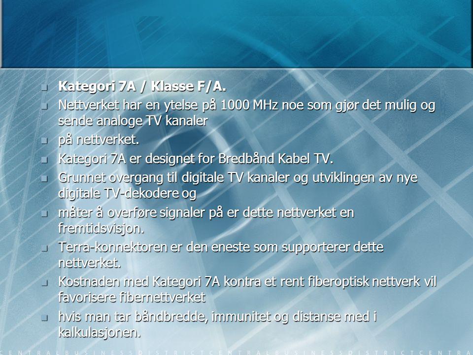  Kategori 7A / Klasse F/A.  Nettverket har en ytelse på 1000 MHz noe som gjør det mulig og sende analoge TV kanaler  på nettverket.  Kategori 7A e