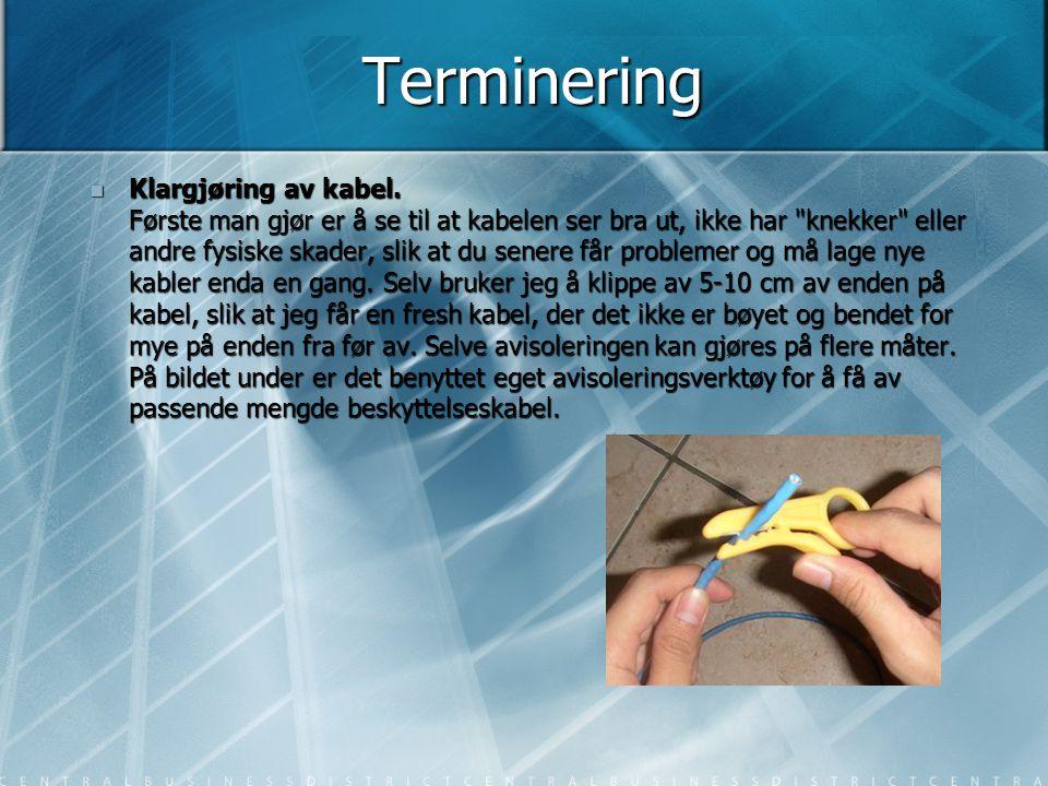 Terminering  Klargjøring av kabel. Første man gjør er å se til at kabelen ser bra ut, ikke har