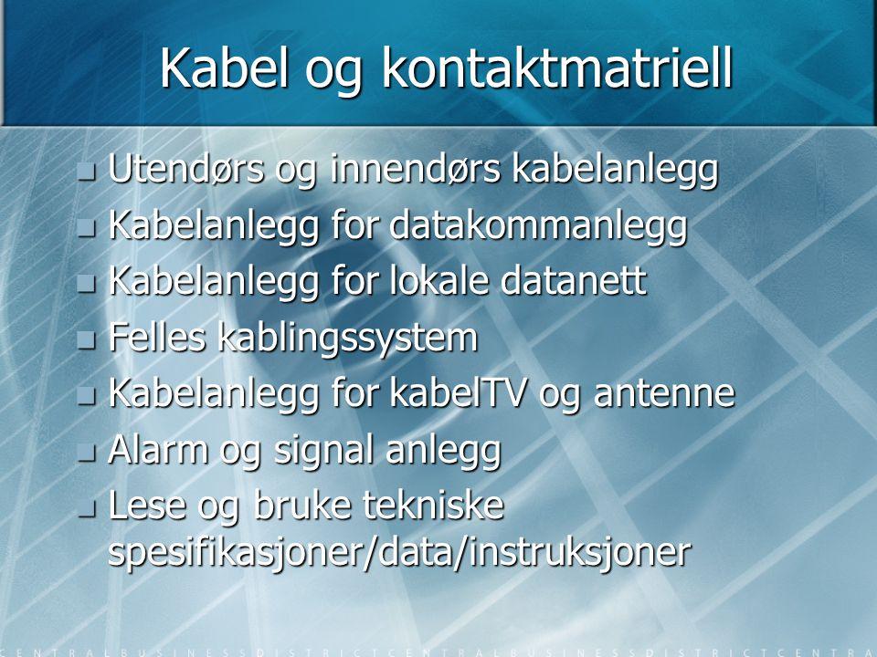 Kabel og kontaktmatriell  Utendørs og innendørs kabelanlegg  Kabelanlegg for datakommanlegg  Kabelanlegg for lokale datanett  Felles kablingssyste