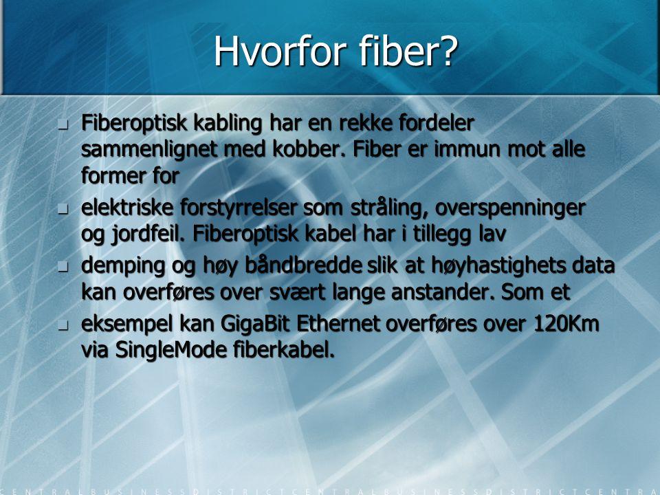 Hvorfor fiber?  Fiberoptisk kabling har en rekke fordeler sammenlignet med kobber. Fiber er immun mot alle former for  elektriske forstyrrelser som
