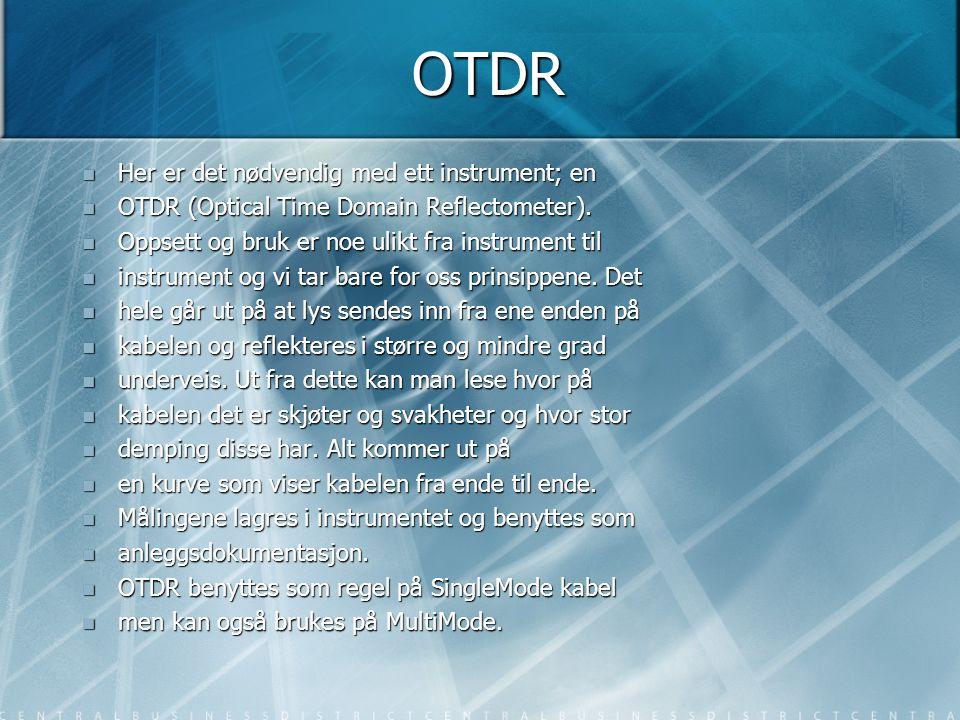 OTDR  Her er det nødvendig med ett instrument; en  OTDR (Optical Time Domain Reflectometer).  Oppsett og bruk er noe ulikt fra instrument til  ins