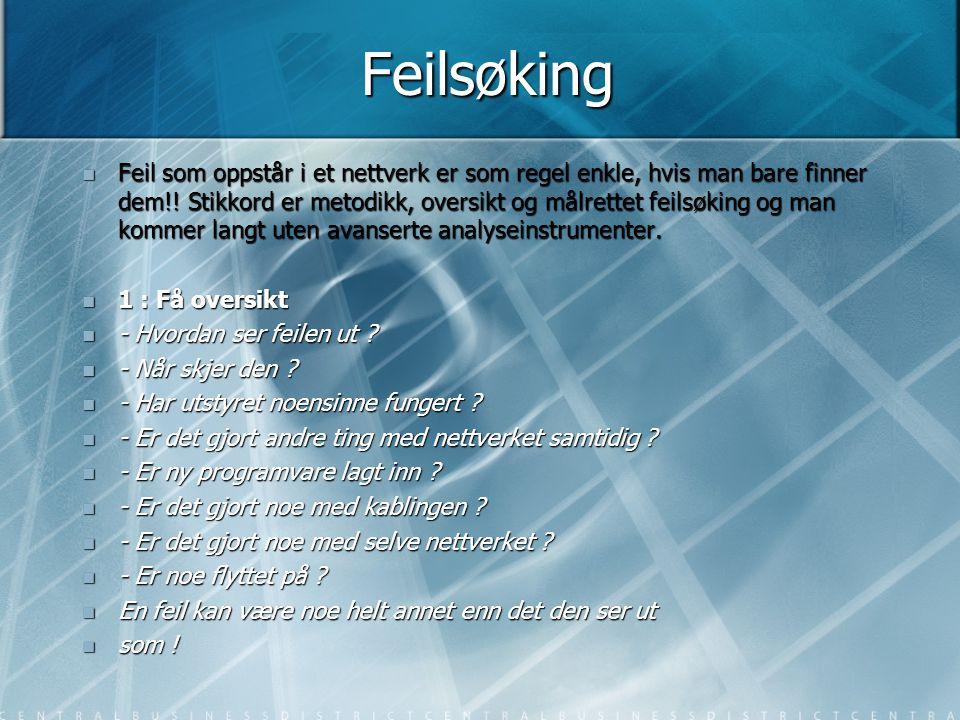 Feilsøking  Feil som oppstår i et nettverk er som regel enkle, hvis man bare finner dem!! Stikkord er metodikk, oversikt og målrettet feilsøking og m