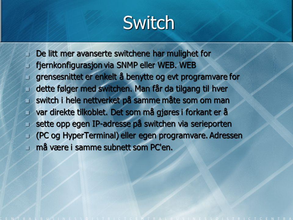 Switch  De litt mer avanserte switchene har mulighet for  fjernkonfigurasjon via SNMP eller WEB. WEB  grensesnittet er enkelt å benytte og evt prog
