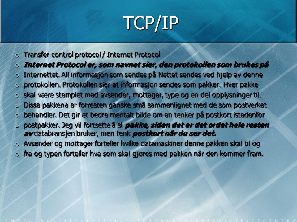TCP/IP Transfer control protocol / Internet Protocol Internet Protocol er, som navnet sier, den protokollen som brukes på Internettet. All informasjon