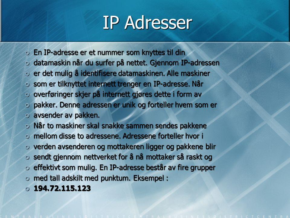 IP Adresser En IP-adresse er et nummer som knyttes til din datamaskin når du surfer på nettet. Gjennom IP-adressen er det mulig å identifisere datamas