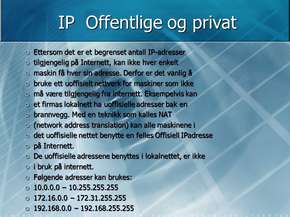 IP Offentlige og privat Ettersom det er et begrenset antall IP-adresser tilgjengelig på Internett, kan ikke hver enkelt maskin få hver sin adresse. De
