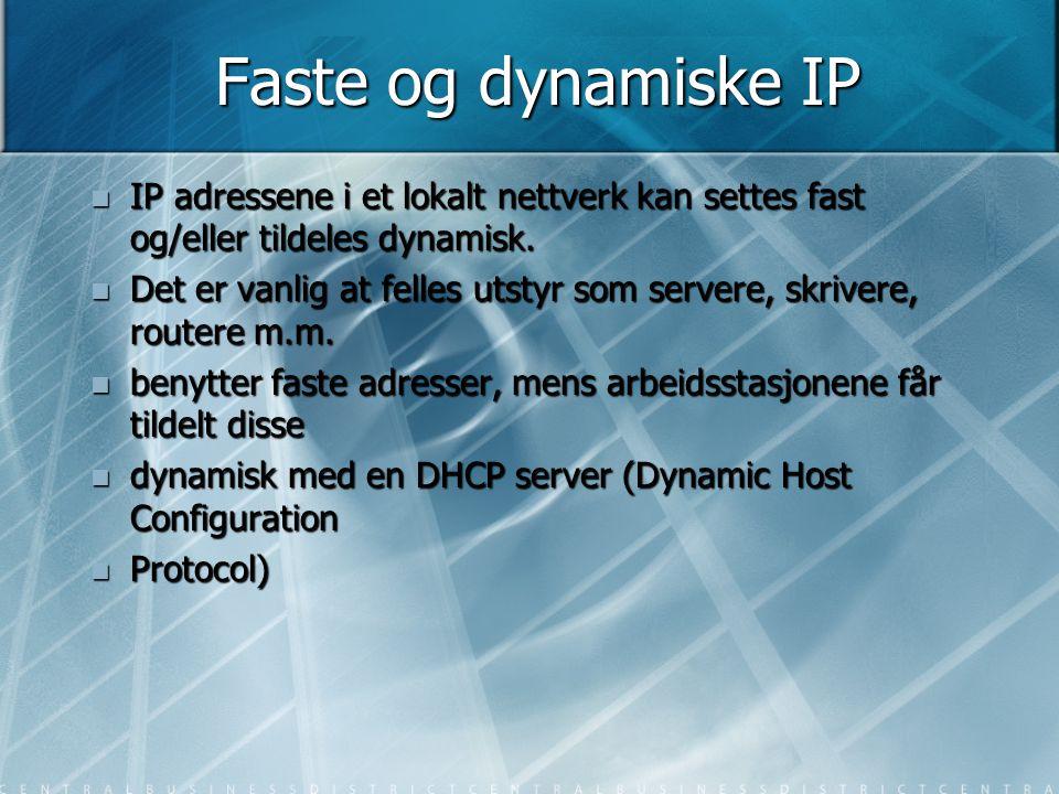 Faste og dynamiske IP  IP adressene i et lokalt nettverk kan settes fast og/eller tildeles dynamisk.  Det er vanlig at felles utstyr som servere, sk