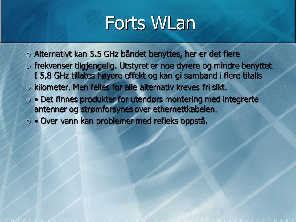 Forts WLan Alternativt kan 5.5 GHz båndet benyttes, her er det flere frekvenser tilgjengelig. Utstyret er noe dyrere og mindre benyttet. I 5,8 GHz til