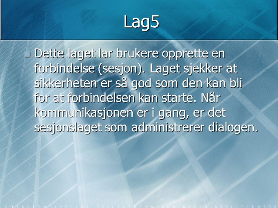 Lag5  Dette laget lar brukere opprette en forbindelse (sesjon). Laget sjekker at sikkerheten er så god som den kan bli for at forbindelsen kan starte