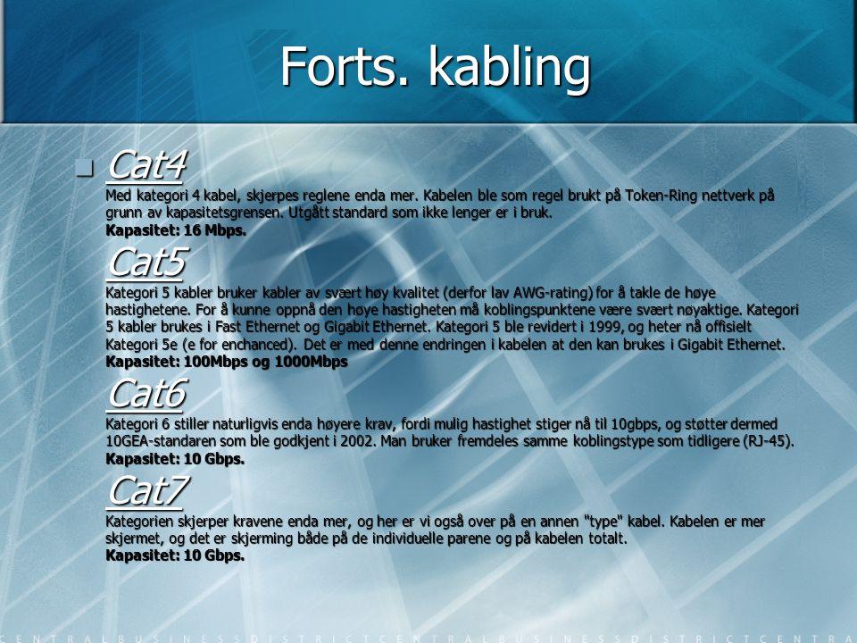 Forts. kabling  Cat4 Med kategori 4 kabel, skjerpes reglene enda mer. Kabelen ble som regel brukt på Token-Ring nettverk på grunn av kapasitetsgrense