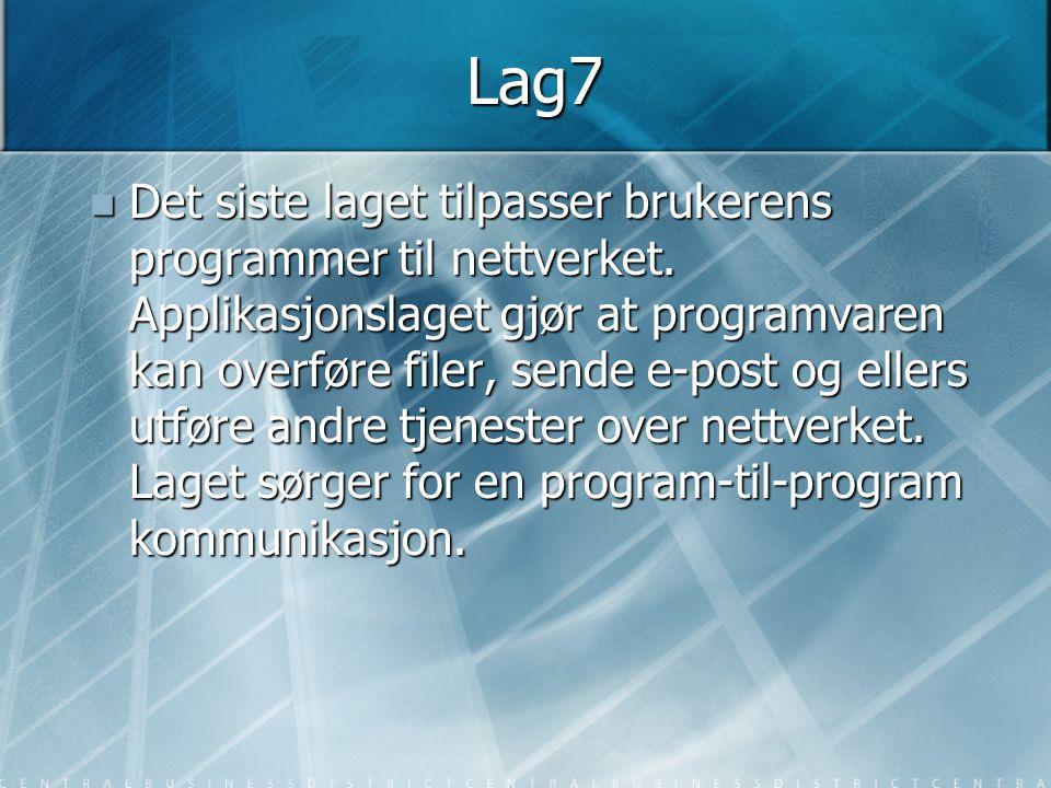 Lag7  Det siste laget tilpasser brukerens programmer til nettverket. Applikasjonslaget gjør at programvaren kan overføre filer, sende e-post og eller