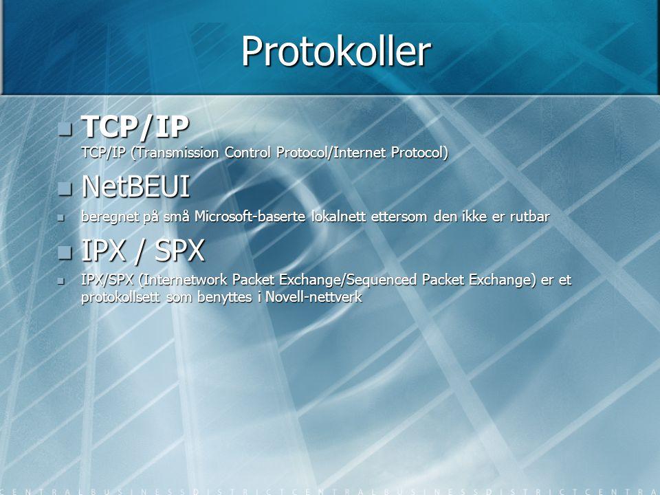 Protokoller  TCP/IP TCP/IP (Transmission Control Protocol/Internet Protocol)  NetBEUI  beregnet på små Microsoft-baserte lokalnett ettersom den ikk