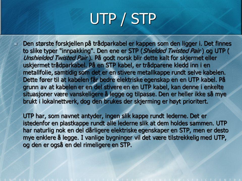 UTP / STP  Den største forskjellen på trådparkabel er kappen som den ligger i. Det finnes to slike typer