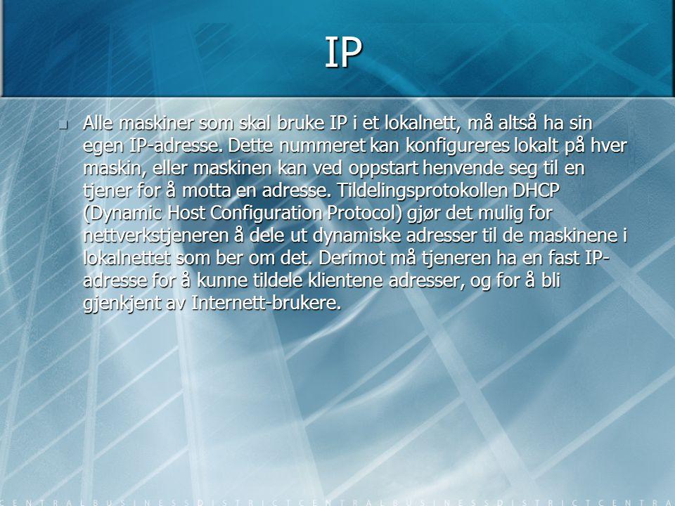 IP  Alle maskiner som skal bruke IP i et lokalnett, må altså ha sin egen IP-adresse. Dette nummeret kan konfigureres lokalt på hver maskin, eller mas