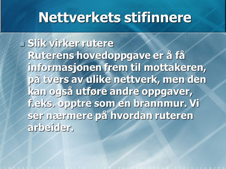 Nettverkets stifinnere  Slik virker rutere Ruterens hovedoppgave er å få informasjonen frem til mottakeren, på tvers av ulike nettverk, men den kan o