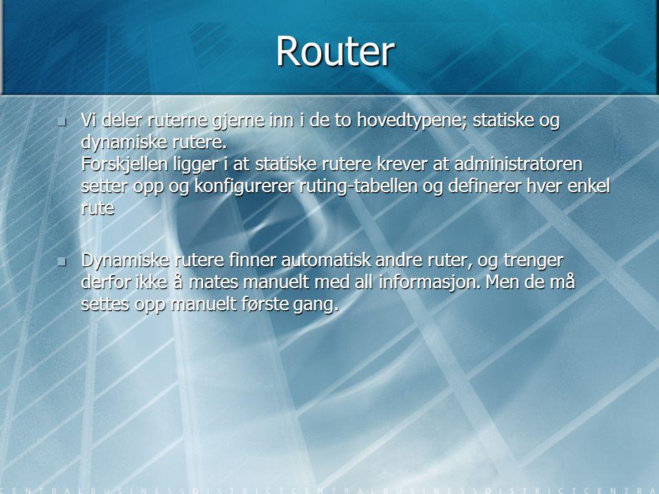 Router  Vi deler ruterne gjerne inn i de to hovedtypene; statiske og dynamiske rutere. Forskjellen ligger i at statiske rutere krever at administrato