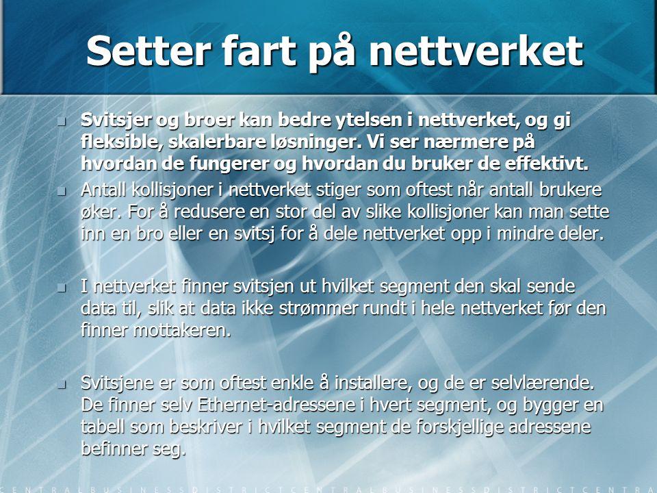 Setter fart på nettverket  Svitsjer og broer kan bedre ytelsen i nettverket, og gi fleksible, skalerbare løsninger. Vi ser nærmere på hvordan de fung