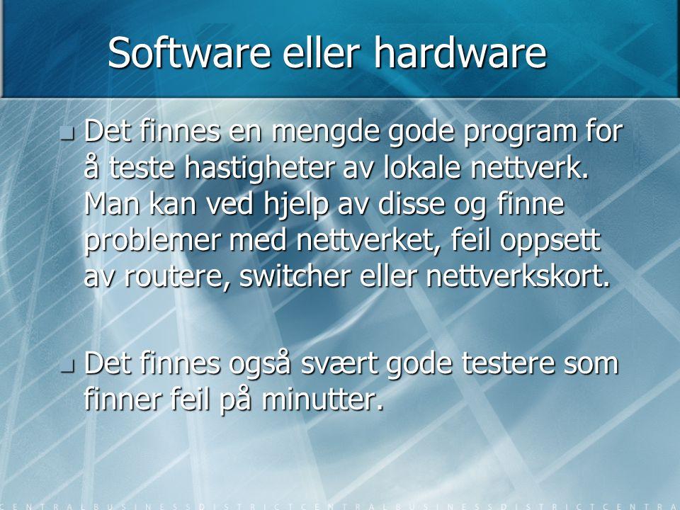 Software eller hardware  Det finnes en mengde gode program for å teste hastigheter av lokale nettverk. Man kan ved hjelp av disse og finne problemer
