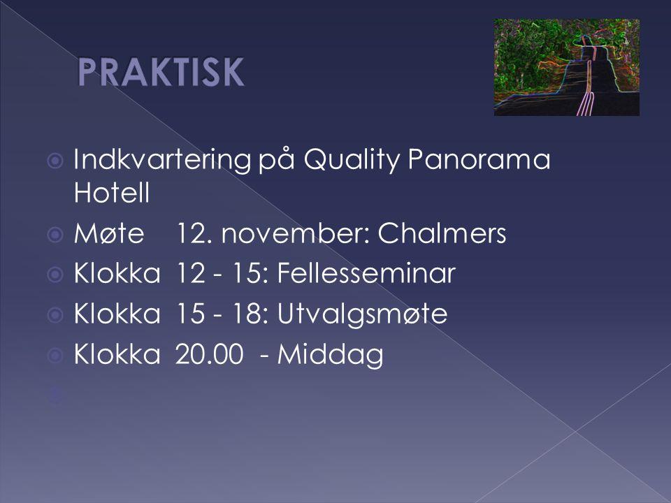  Indkvartering på Quality Panorama Hotell  Møte12. november: Chalmers  Klokka 12 - 15: Fellesseminar  Klokka 15 - 18: Utvalgsmøte  Klokka20.00 -