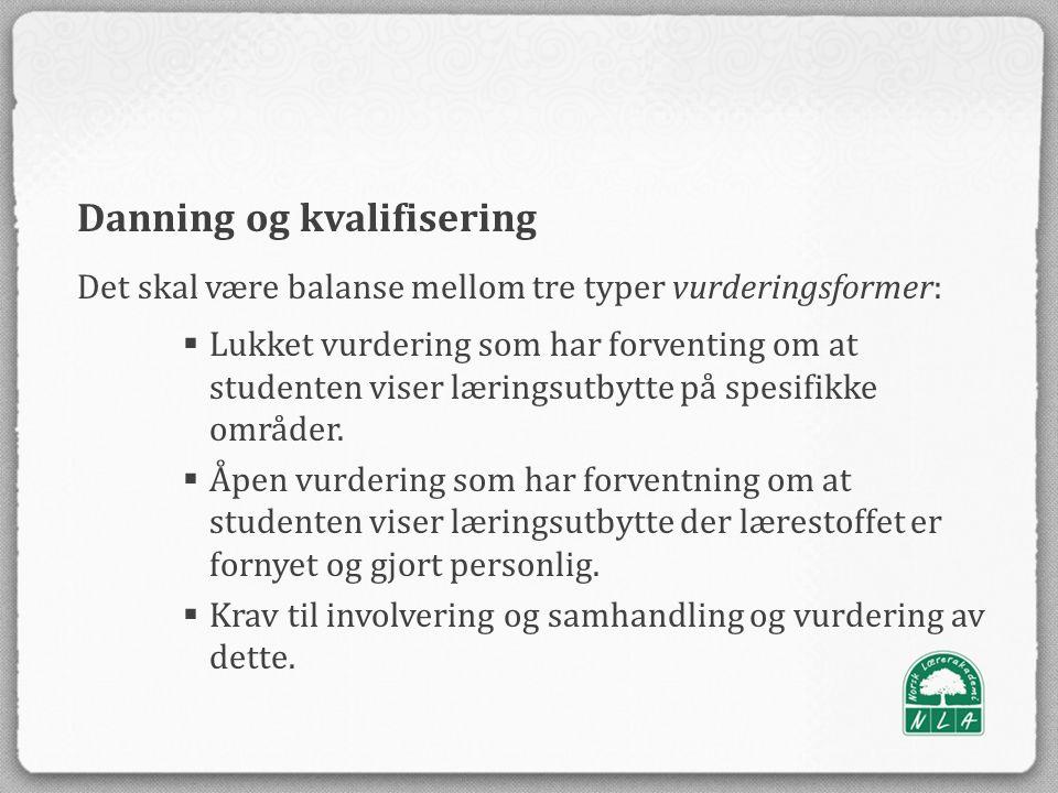 Danning og kvalifisering Det skal være balanse mellom tre typer vurderingsformer:  Lukket vurdering som har forventing om at studenten viser læringsutbytte på spesifikke områder.