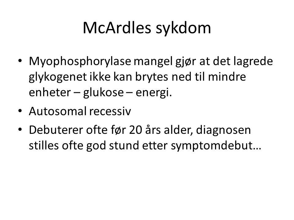 McArdles sykdom • Myophosphorylase mangel gjør at det lagrede glykogenet ikke kan brytes ned til mindre enheter – glukose – energi. • Autosomal recess