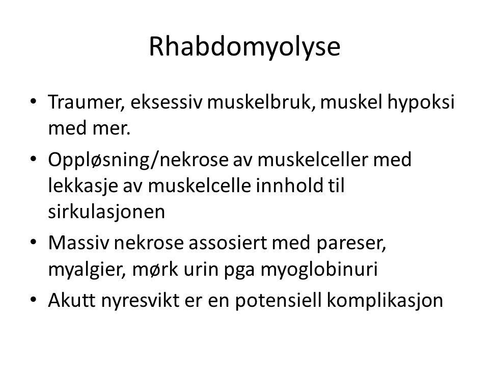 Rhabdomyolyse • Traumer, eksessiv muskelbruk, muskel hypoksi med mer. • Oppløsning/nekrose av muskelceller med lekkasje av muskelcelle innhold til sir