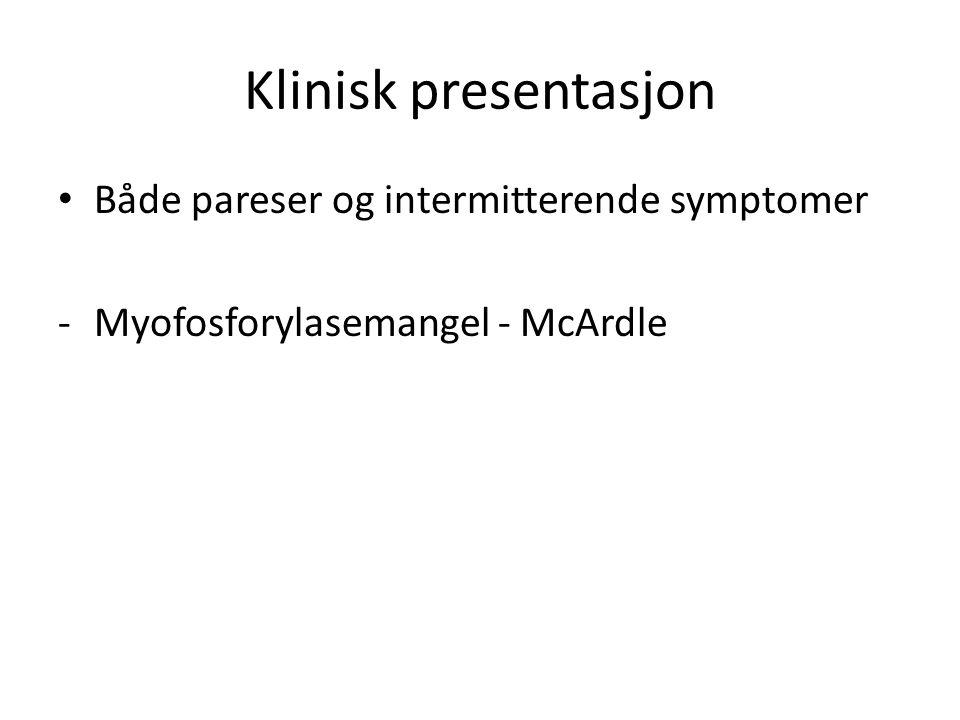 Klinisk presentasjon • Både pareser og intermitterende symptomer -Myofosforylasemangel - McArdle