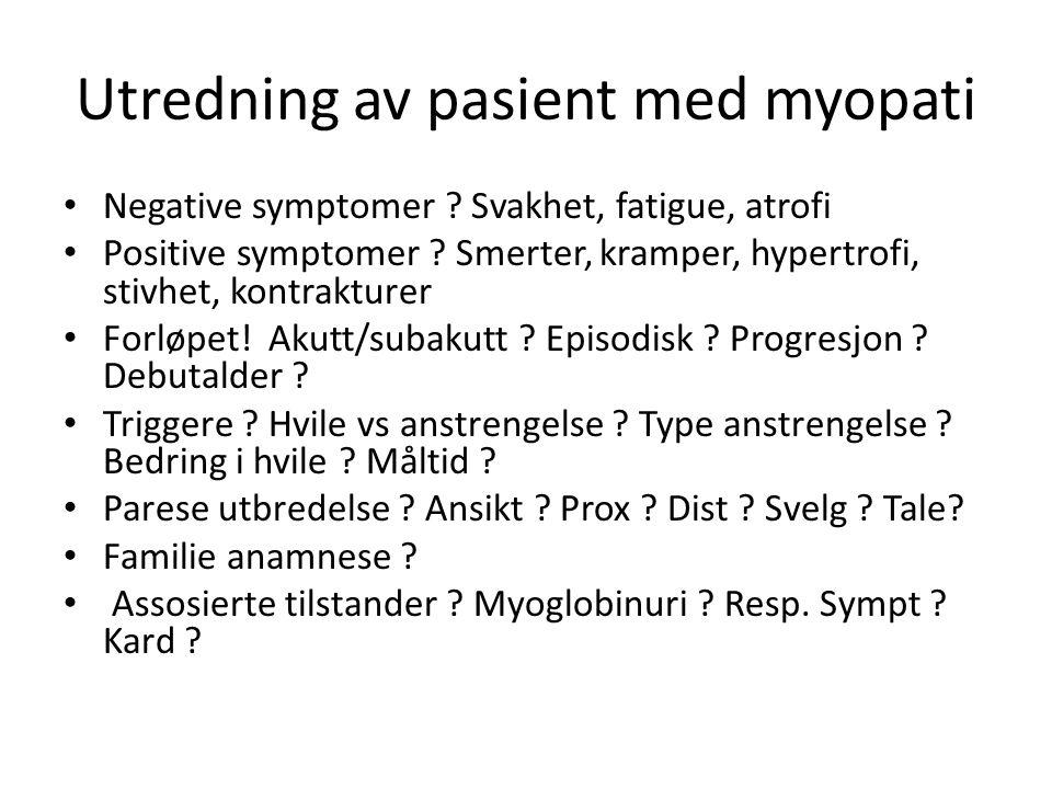 Utredning av pasient med myopati • Negative symptomer ? Svakhet, fatigue, atrofi • Positive symptomer ? Smerter, kramper, hypertrofi, stivhet, kontrak