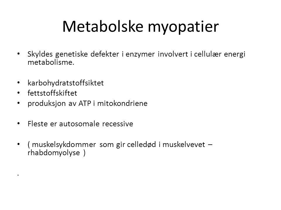 Metabolske myopatier • Skyldes genetiske defekter i enzymer involvert i cellulær energi metabolisme. • karbohydratstoffsiktet • fettstoffskiftet • pro